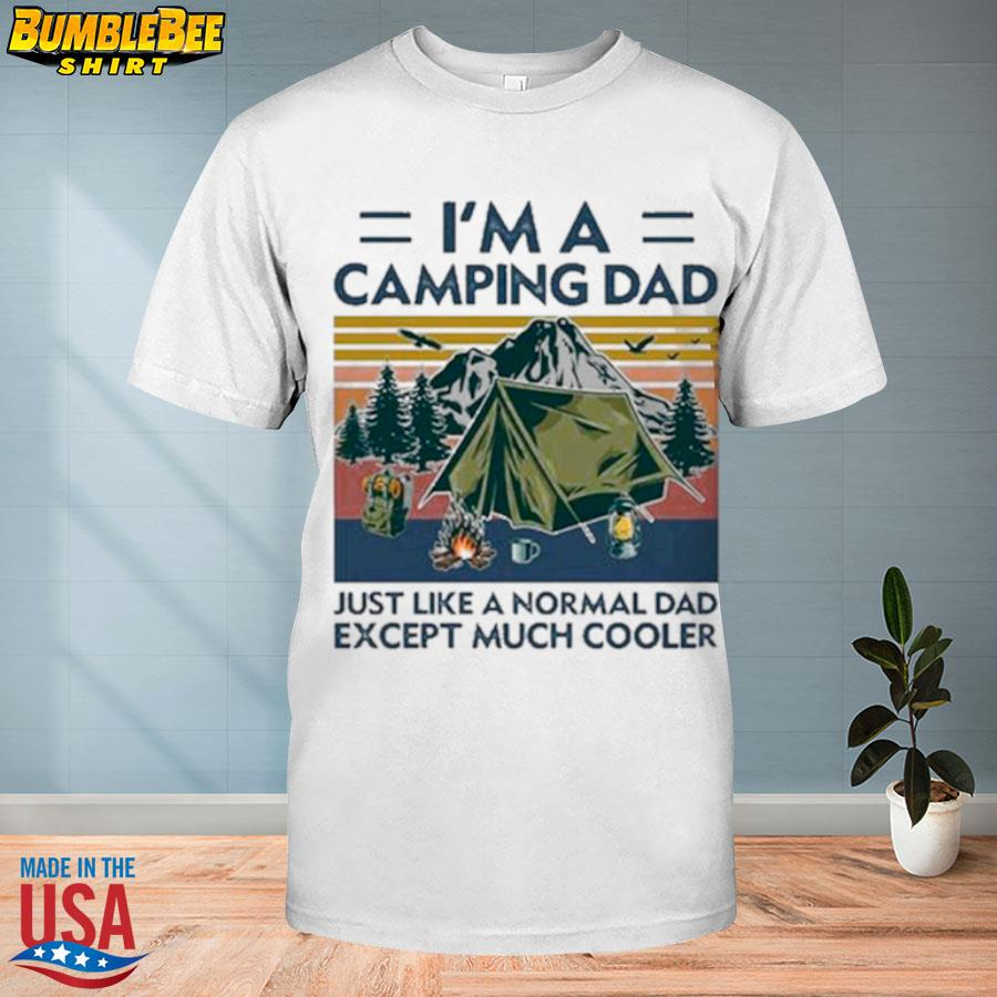 I'm a camping dad just like a normal dad except much cooler vintage shirt