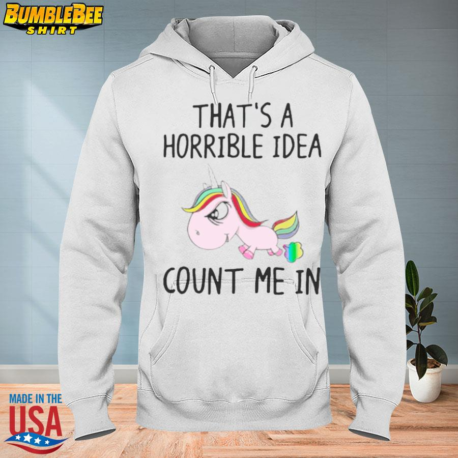 LGBT Unicorn thats a horrible idea count me in s hoodie
