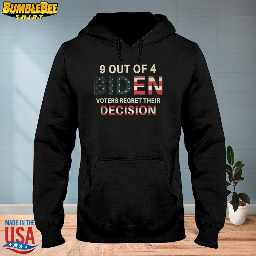 Official 9 out of 4 biden voters regret their decision anti biden s hoodie