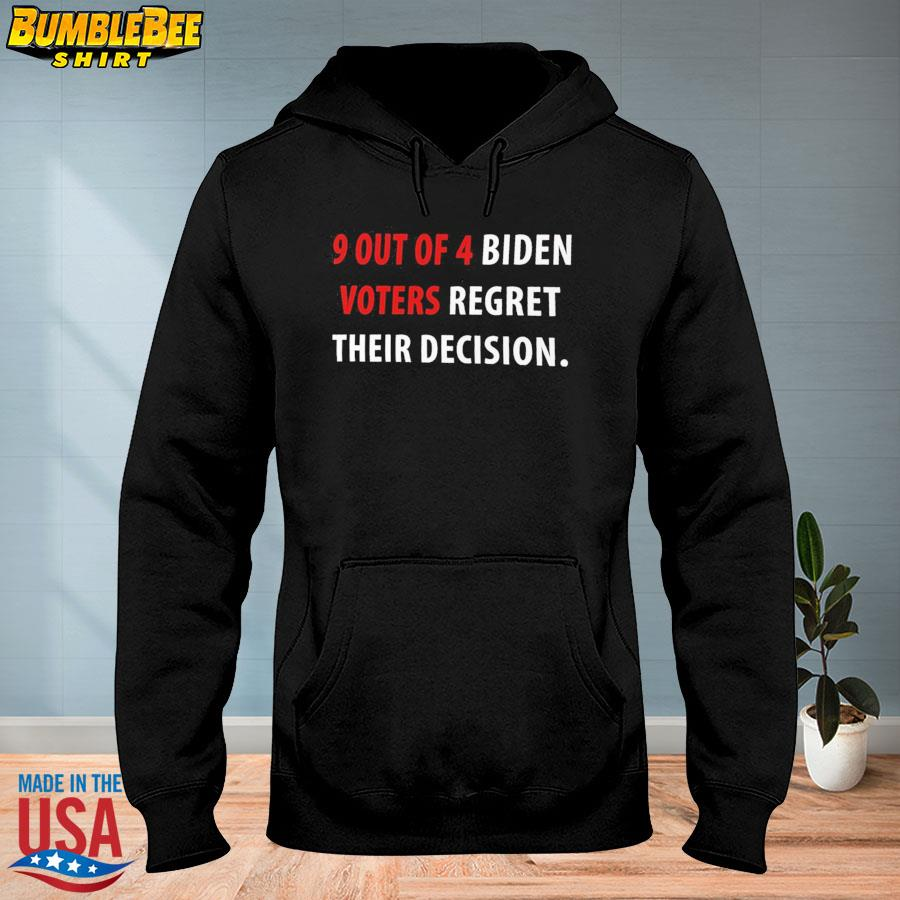 Official 9 out of 4 biden voters regret their decision anti biden t-s hoodie