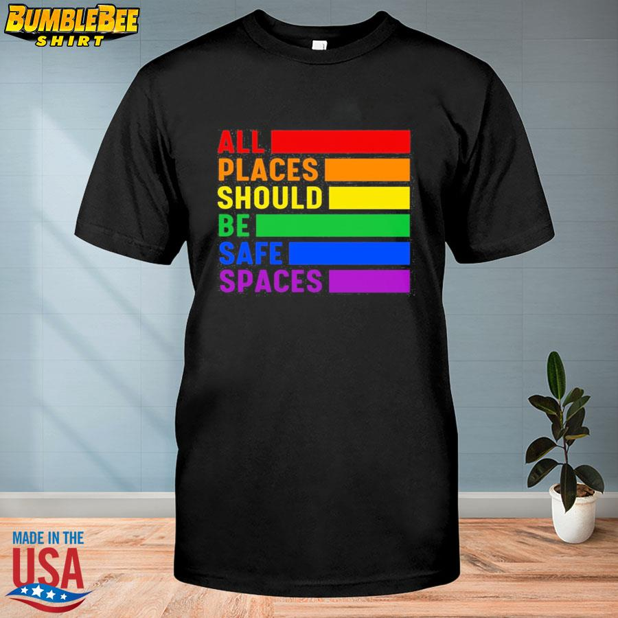 Official All Places Should Be Safe Spaces LGBT Shirt