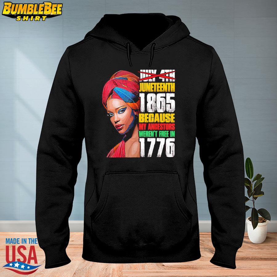 Official Black Woman Juneteenth 1865 because my ancestors weren't free in 1776 s hoodie