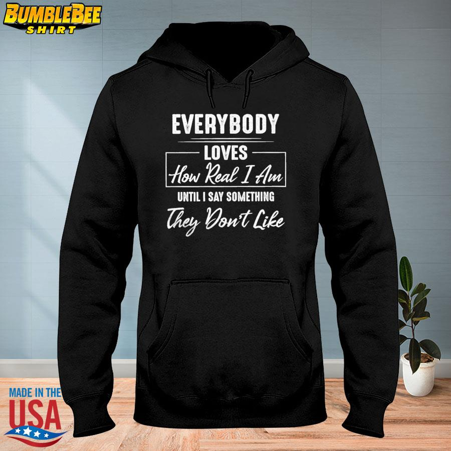 Official Everybody loves how read I am until I say something they don't like s hoodie