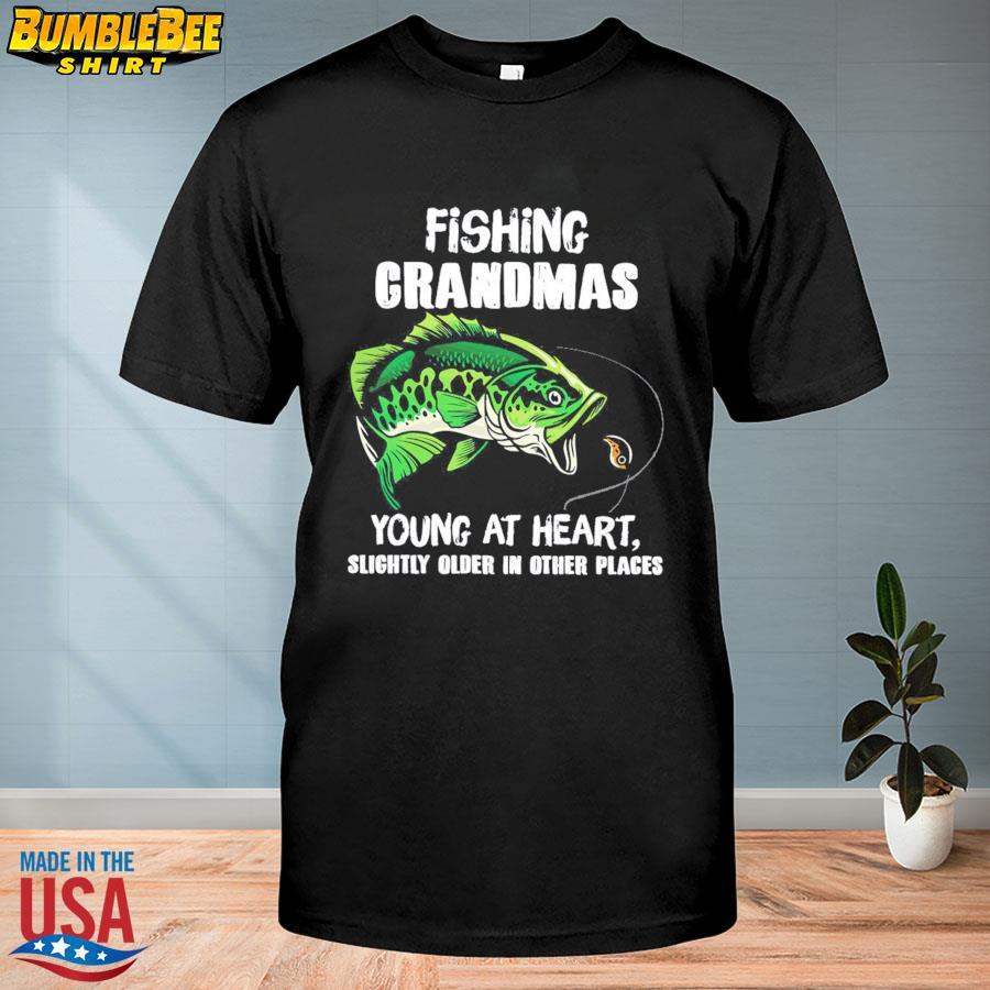 Official Fishing grandmas young at heart slightly older in other place shirt