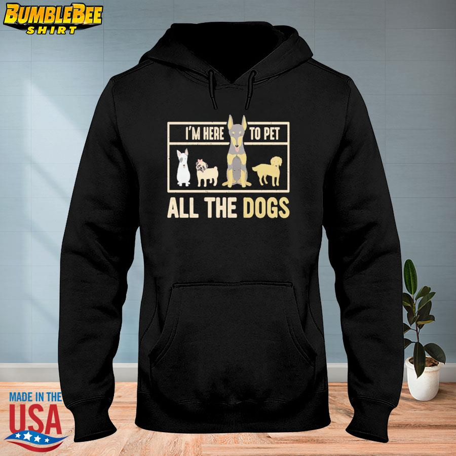 Official I am here to pet all the dogs s hoodie