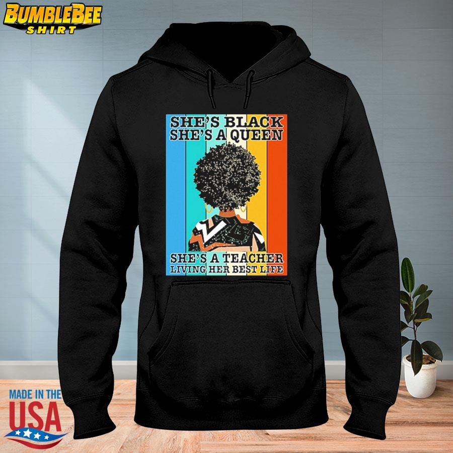 Official She's black she's queen she's a teacher living her best life vintage s hoodie