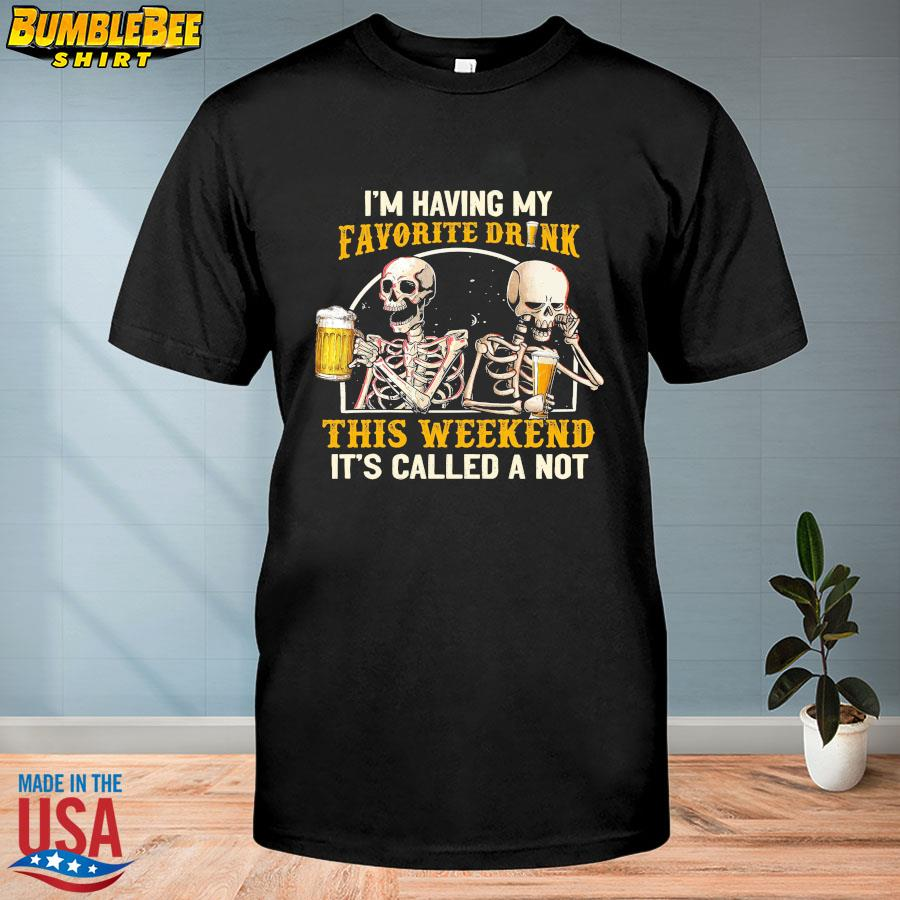 Official Skeleton drink Beer I'm having my favorite drink this weekend it's called a not shirt