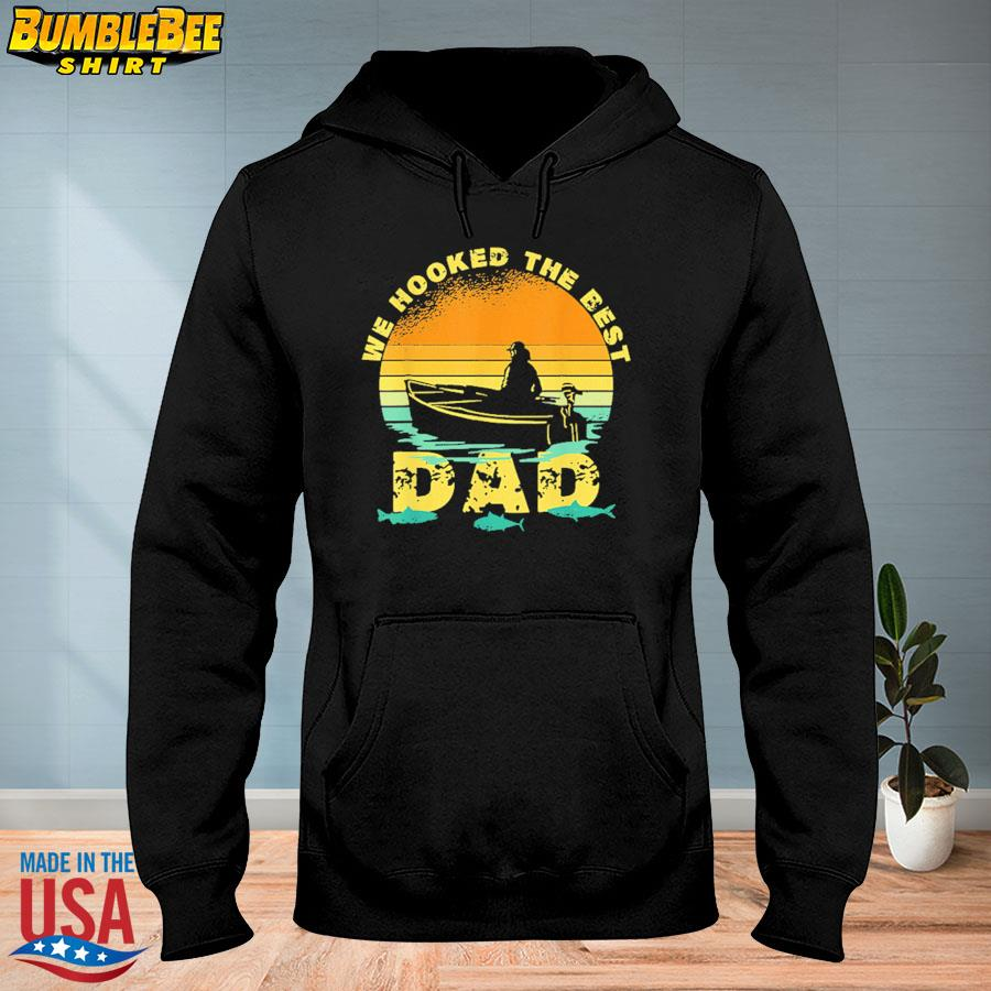 Official We hooked the best dad fishing fathers day 2021 vintage s hoodie