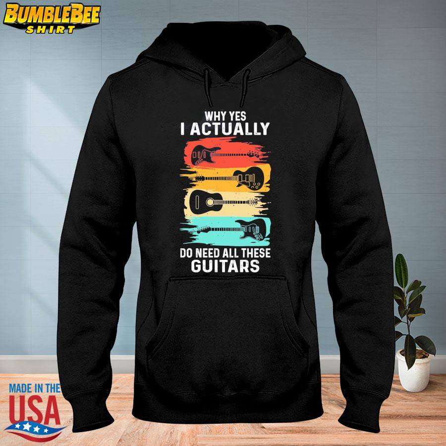 Official Why yes I actually do need all these Guitars vintage s hoodie