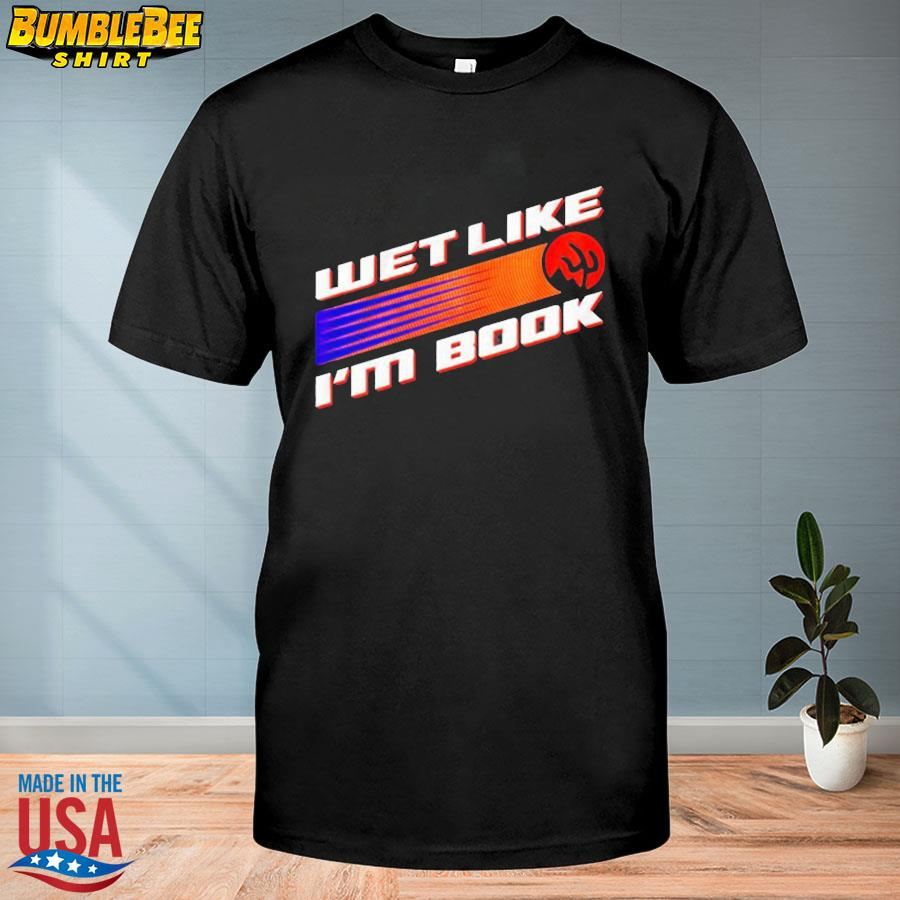 Phoenix basketball wet like I'm book shirt