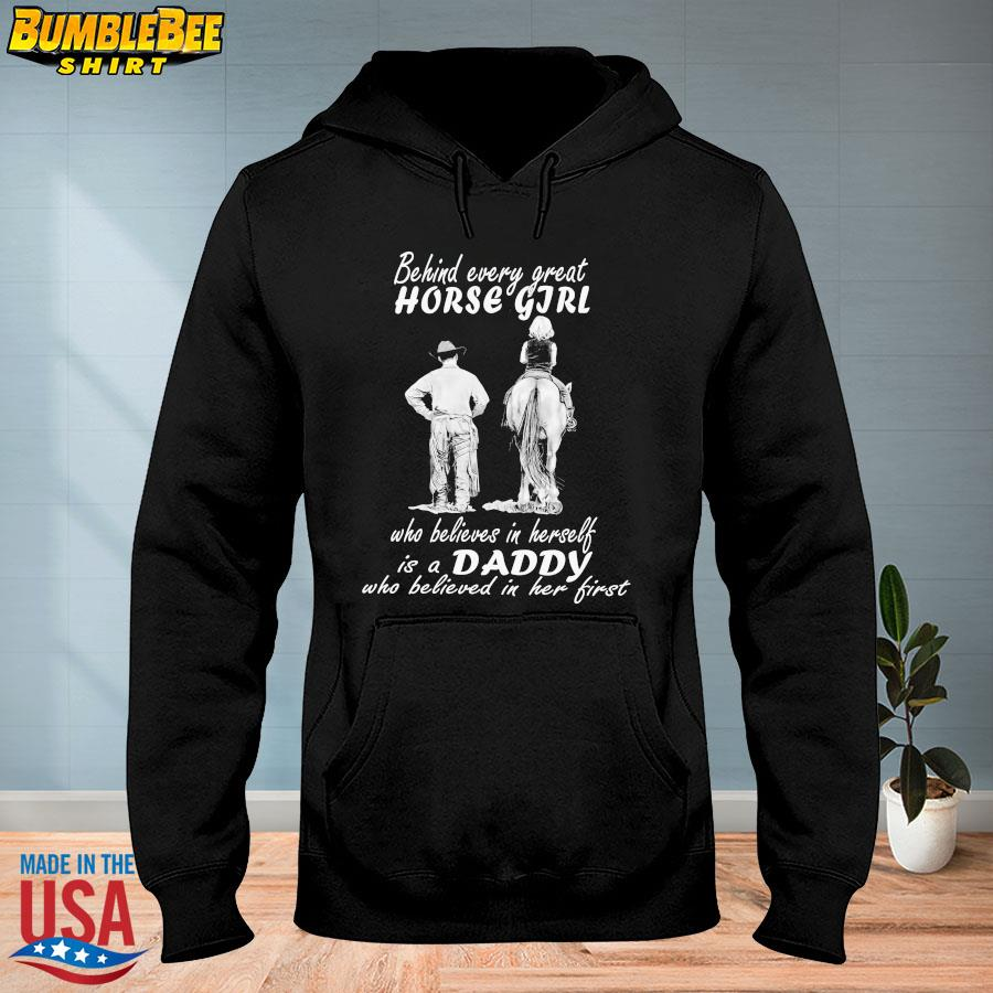 Official Behind every great horse girl who believes in herself is a daddy who believed in her first s hoodie