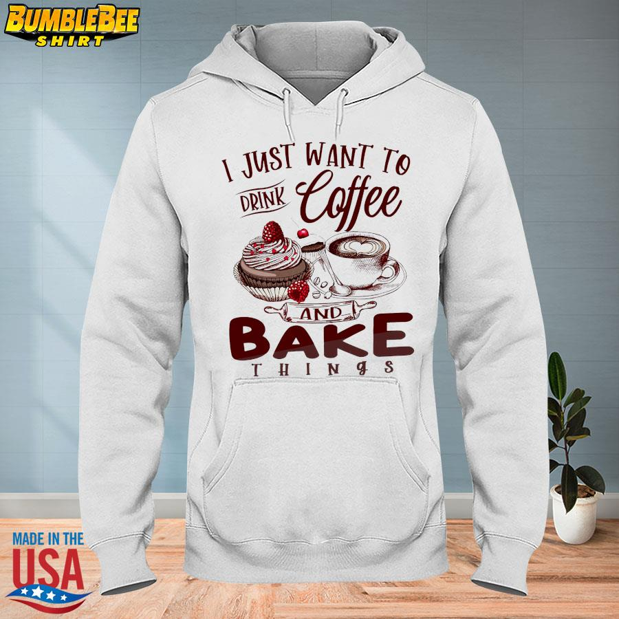 Official I just want to drink coffee and bake things s hoodie