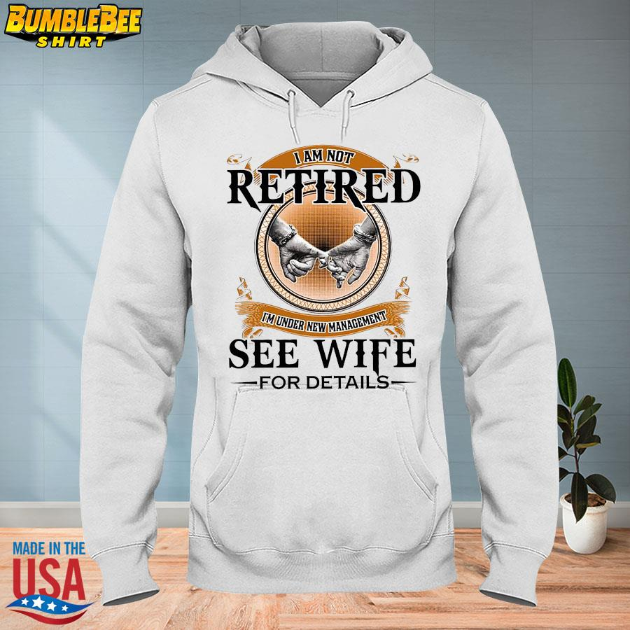 Official I'm not retired I'm under new management see wife for details s hoodie