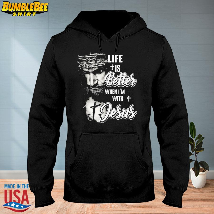 Official Life is better when I'm with Jesus s hoodie