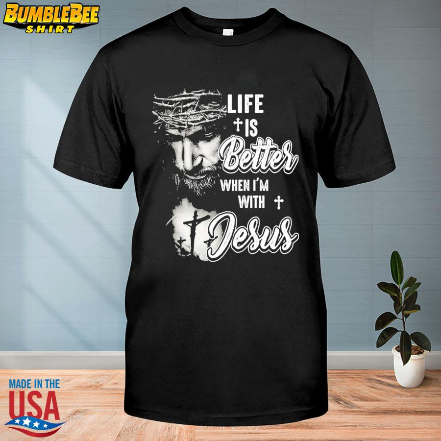 Official Life is better when I'm with Jesus shirt