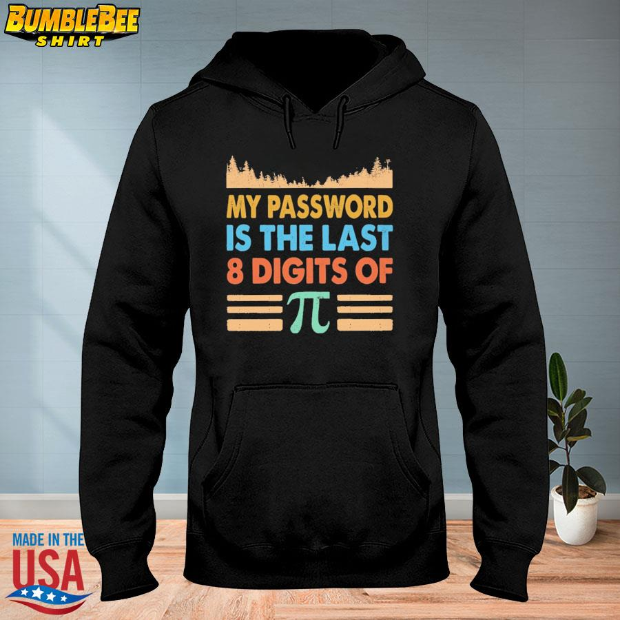 Official My password is the last 8 digits of vintage s hoodie