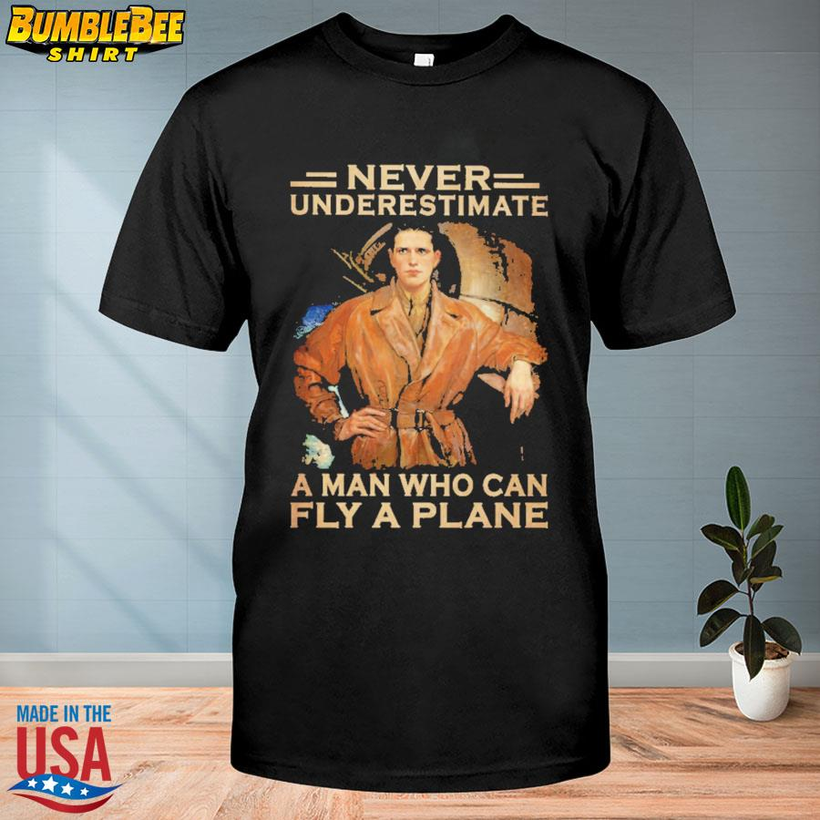 Official Never underestimate a man who can fly a plane shirt