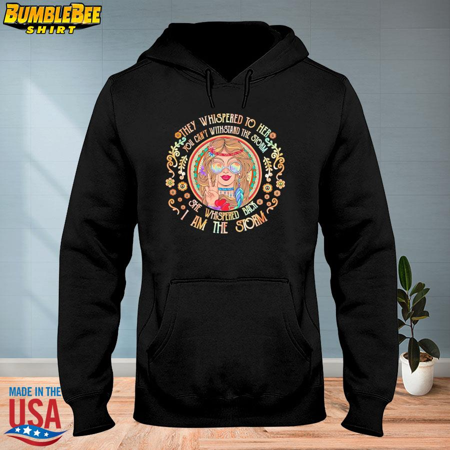 Official They whispered to her you cannot withstand the storm she whispered back I am the strom s hoodie