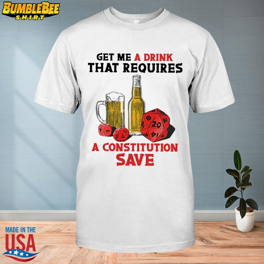 Beer And D&d Get Me A Drink That Requires A Constitution Save Shirt