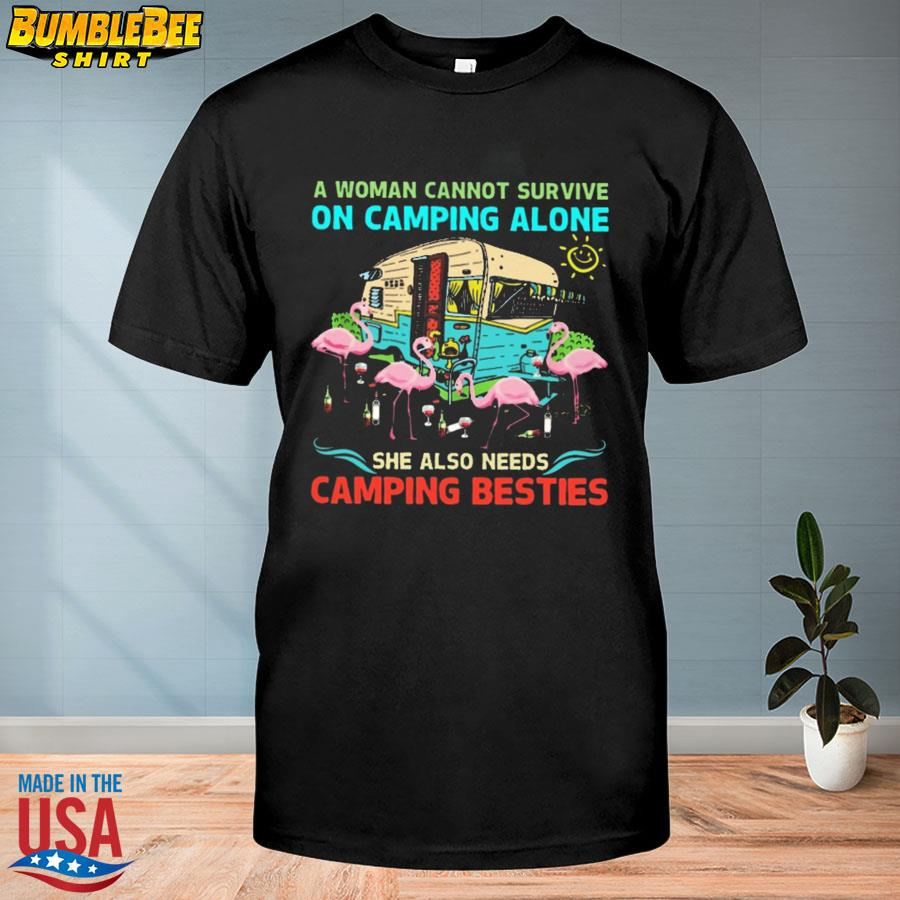Flamingo Drinking Wine A Woman Cannot Survive On Camping Alone She Also Needs Camping Besties Shirt