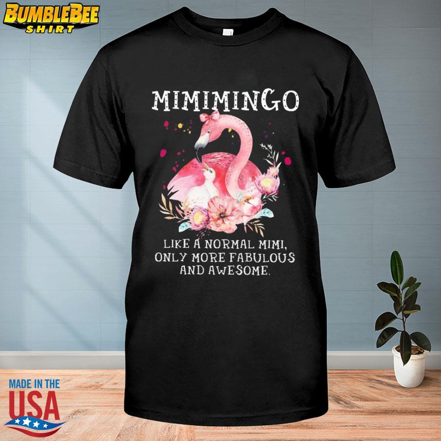 Flamingo MimiMingo Like A Normal Mimi Only More Fabulous And Awesome Shirt