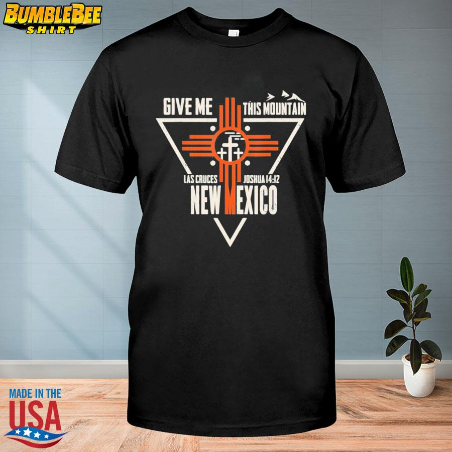 Give me this mountain las cruces Joshua 14 12 New Mexico shirt