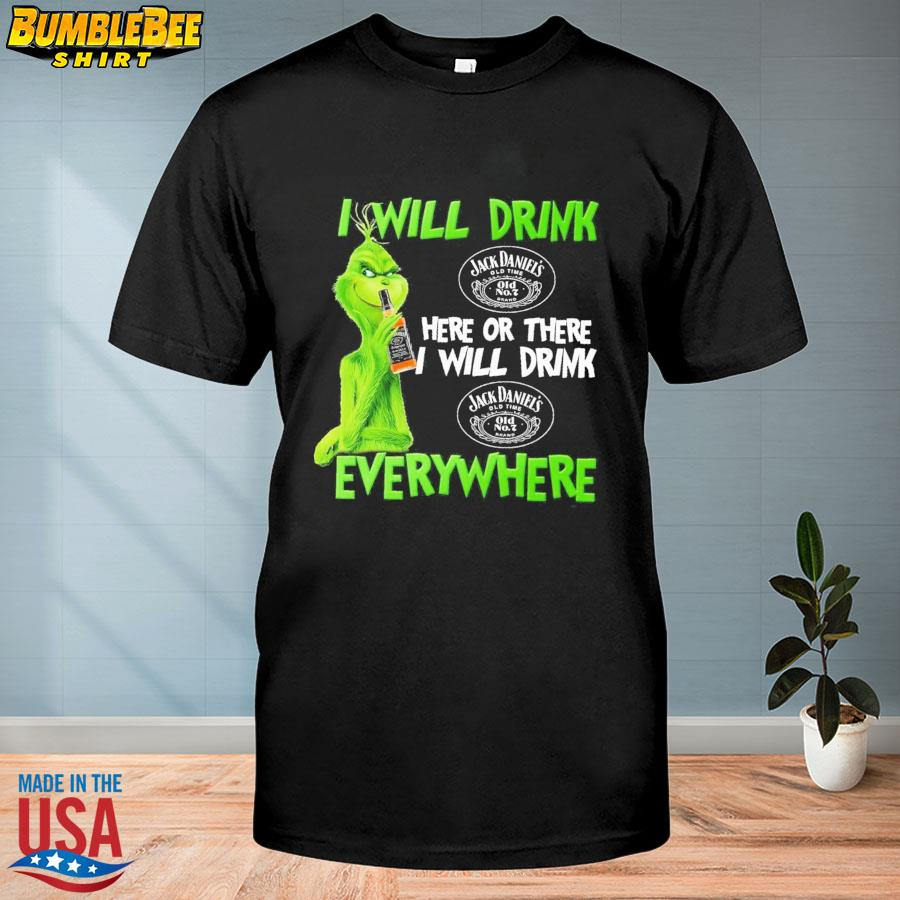 Grinch I will drink Jack Daniel's here or there I will drink Jack Daniel's everywhere shirt