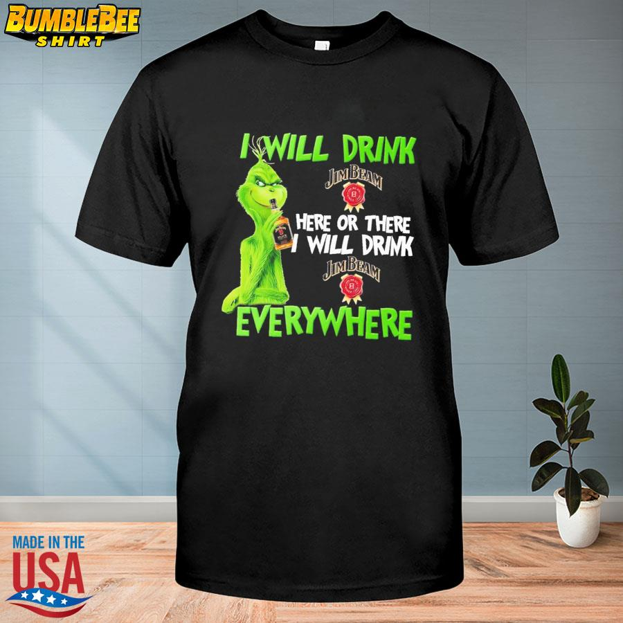Grinch I will drink Jim Beam here or there I will drink Jim Beam everywhere shirt