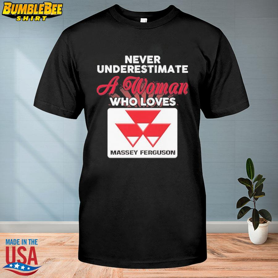 Never underestimate a woman who loves Massey Ferguson shirt