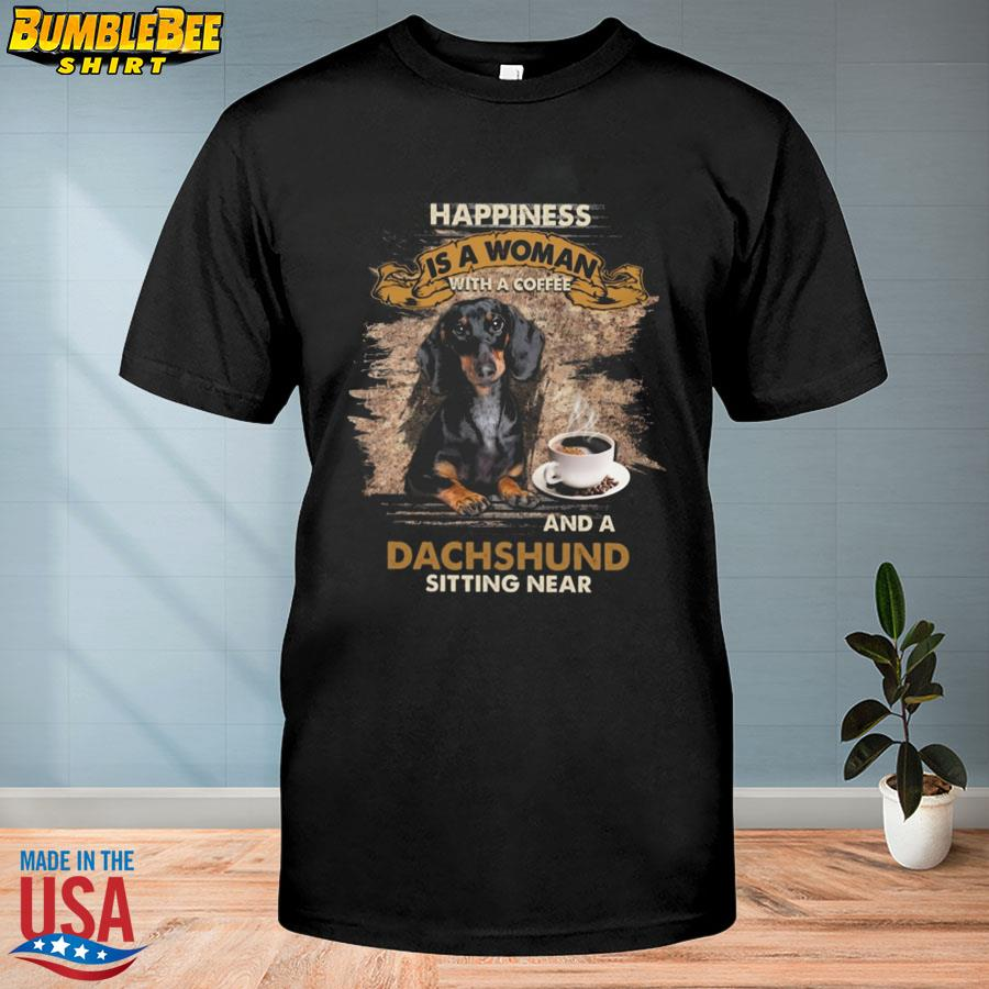 Official Happiness Is A Woman With A Coffee And A Dachshund Sitting Near Shirt