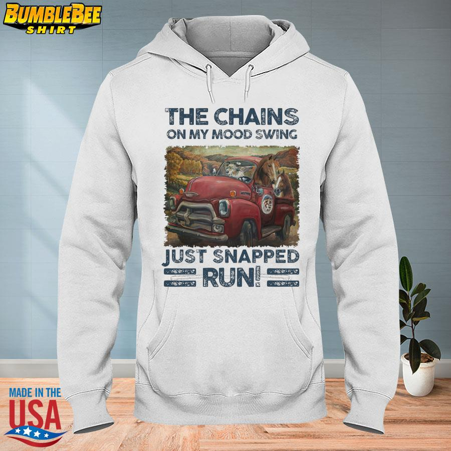 The chains on my mood swing just snapped Run s hoodie