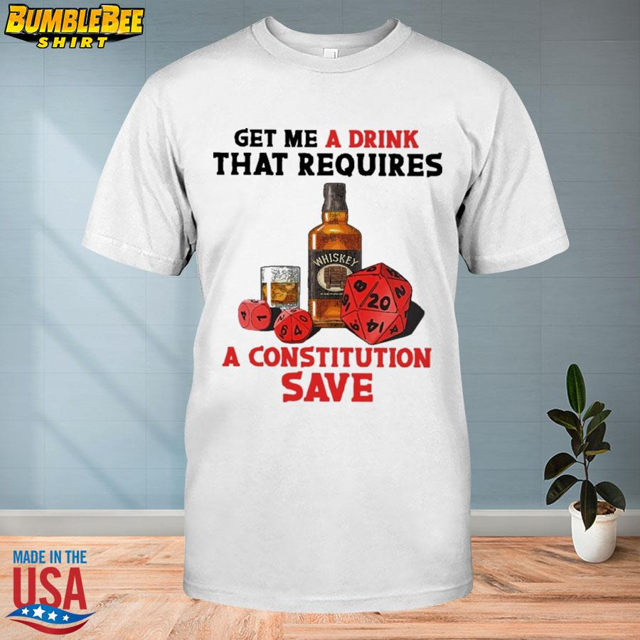 Whiskey And D&d Get Me A Drink That Requires A Constitution Save Shirt