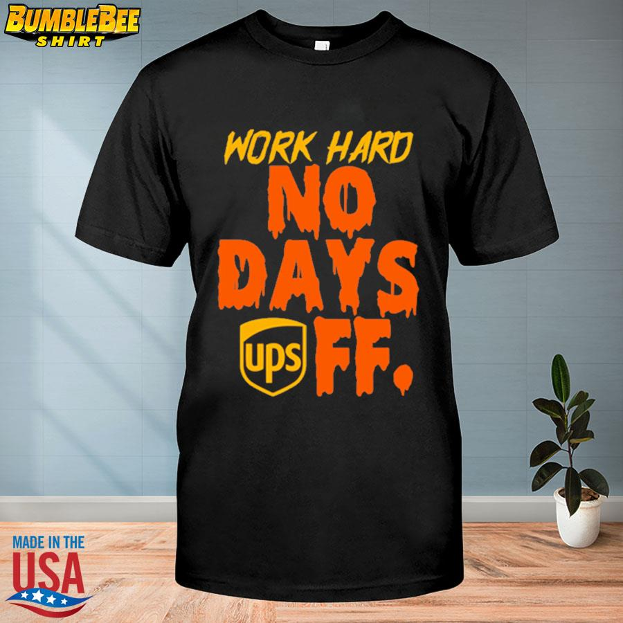 Work hard no days off UPS shirt
